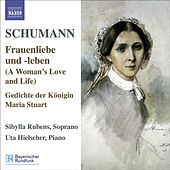 SCHUMANN, R.: Lied Edition, Vol. 5 - Frauenliebe und -leben, Op. 42 / 7 Lieder, Op. 104 / Gedichte der Konigin Maria Stuart, Op. 135 by Sibylla Rubens