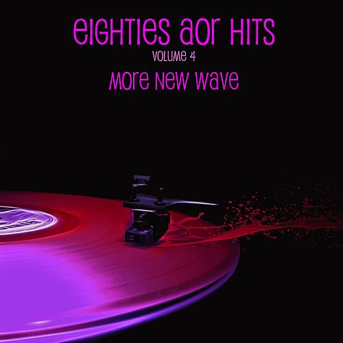 Eighties AOR Hits Vol. 4 - More New Wave by Various Artists