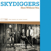 Here Without You - The Songs of Gene Clark de Skydiggers