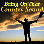 Bring On That Country Sound by Various Artists