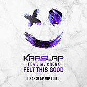 Felt This Good (Kap Slap VIP Edit) de Kap Slap