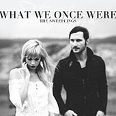 What We Once Were by The Sweeplings