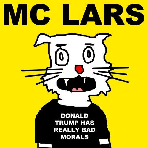 Donald Trump Has Really Bad Morals by MC Lars