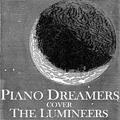 Piano Dreamers Cover The Lumineers by Piano Dreamers