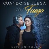 Cuando Se Juega Con Fuego - Single de Luis Enrique