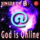 God Is Online by Singer Dr. B...