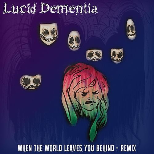 When the World Leaves You Behind (Remix) by Lucid Dementia