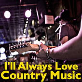 I'll Always Love Country Music de Various Artists