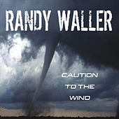 Caution to the Wind by Randy Waller