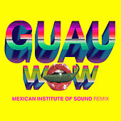 Wow (GUAU! Mexican Institute of Sound Remix) de Beck