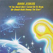 If the World Were Turned On Its Head, We Would Walk Among the Stars de Mark Jenkins