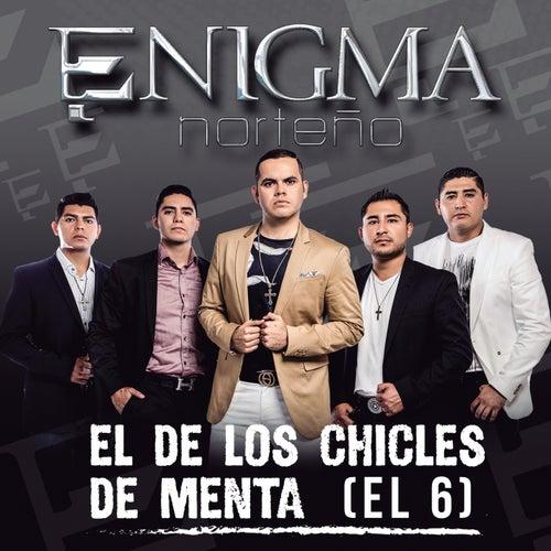 El De Los Chicles De Menta (El 6) by Enigma Norteño