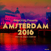Street King Presents Amsterdam 2016 by Various Artists