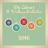 Die Advent & Weihnachtslieder 2016 by Various Artists