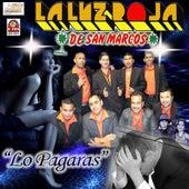 Lo Pagaras by La Luz Roja De San Marcos