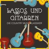 Lassos und Gitarren: Die Country Musik Klassiker by Various Artists