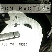 All You Need by Ron Ractive