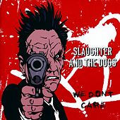 We Don't Care: Anthology von Slaughter and the Dogs