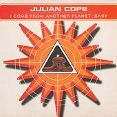 I Come From Another Planet, Baby de Julian Cope