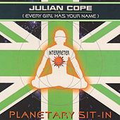Planetary Sit-In (Every Girl Has Your Name) de Julian Cope