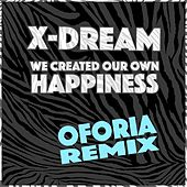 We Created Our Own Happiness by X-Dream