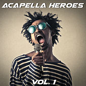 Acapella Heroes, Vol. 1 by Various Artists