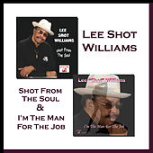 Shot from the Soul & I'm the Man for the Job by Lee Shot Williams