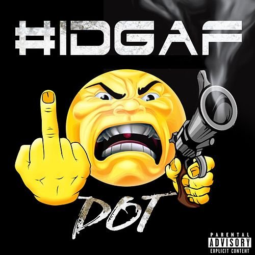 #IDGAF (feat. Krime Cleargates) by Dot