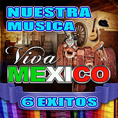 Nuestra Musica Viva Mexico 6 Exitos by Various Artists