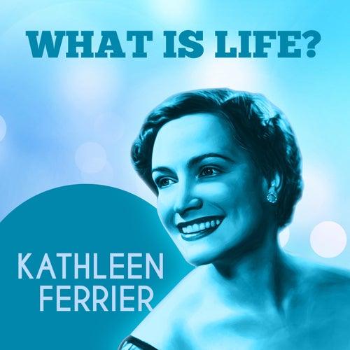 What Is Life? von Kathleen Ferrier