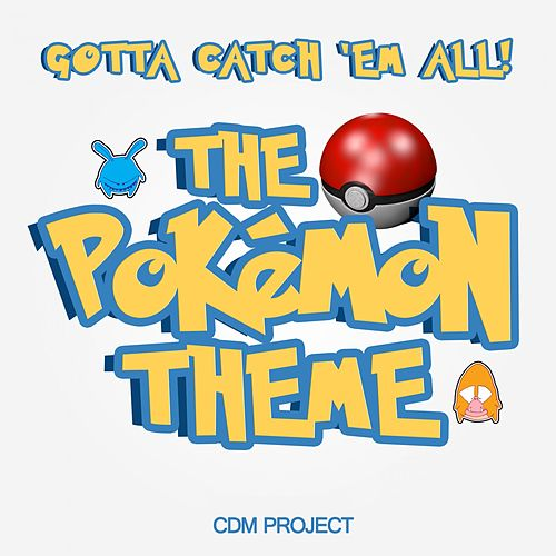 Gotta Catch 'Em All! The Pokémon Theme performed by CDM Project by CDM Project