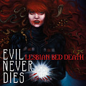 Evil Never Dies by Lesbian Bed Death