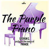 The Purple Piano - Steven C. Performs the Songs of Prince by Steven C