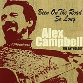Been on the Road So Long: The Anthology by Alex Campbell