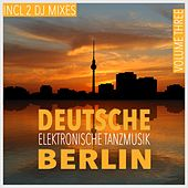 Deutsche elektronische Tanzmusik Berlin, Vol. 3 by Various Artists