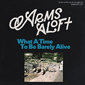 What a Time to Be Barely Alive by Arms Aloft
