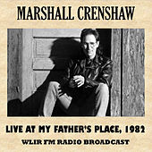 Live at My Father's Place, 1982 by Marshall Crenshaw