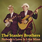 Nobody's Love Is Like Mine von The Stanley Brothers