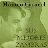 Manolo Caracol: Sus Mejores Zambras by Manolo Caracol