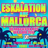 Eskalation auf Mallorca, die krassesten Hits der Playa 2016 powered by Xtreme Sound von Various Artists