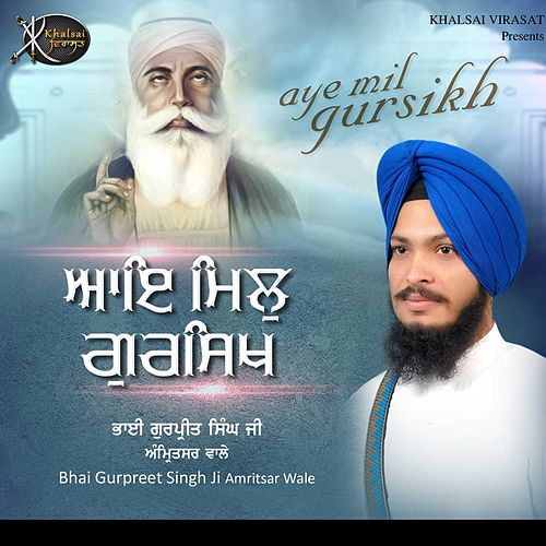 Aye Mil Gursikh by Bhai Gurpreet Singh Ji