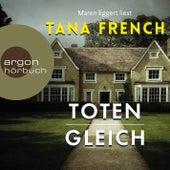 Totengleich (Autorisierte Lesefassung) von Tana French