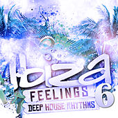Ibiza Feelings, Vol. 6 - Deep House Rhythms by Various Artists