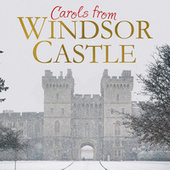 Carols from Windsor Castle by The Choir Of St. George's Chapel Windsor Castle