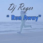 Run Away by DJ Roger