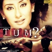 Tum? (Original Motion Picture Soundtrack) by Various Artists