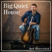 Big Quiet House von Matt Walterscheid