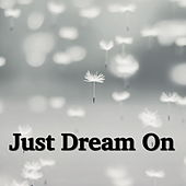 Just Dream On by Various Artists
