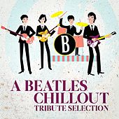 A Beatles Chillout Tribute Selection by Various Artists