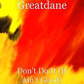 Don't Do It (It Ain't Good) fra Great Dane